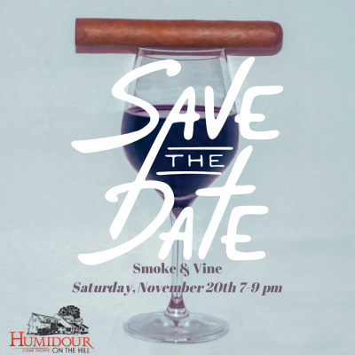 SAVE THE DATE Smoke & Vine Saturday, November 20th 7-9 pm Enjoy premium cigars paired with incredible wine!